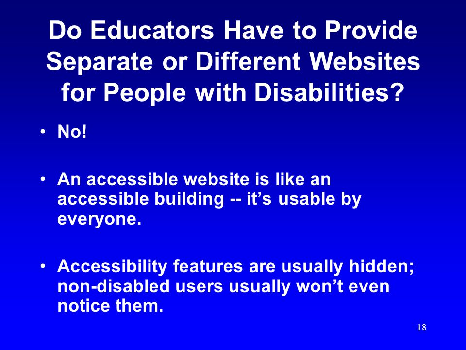 18 Do Educators Have to Provide Separate or Different Websites for People with Disabilities.