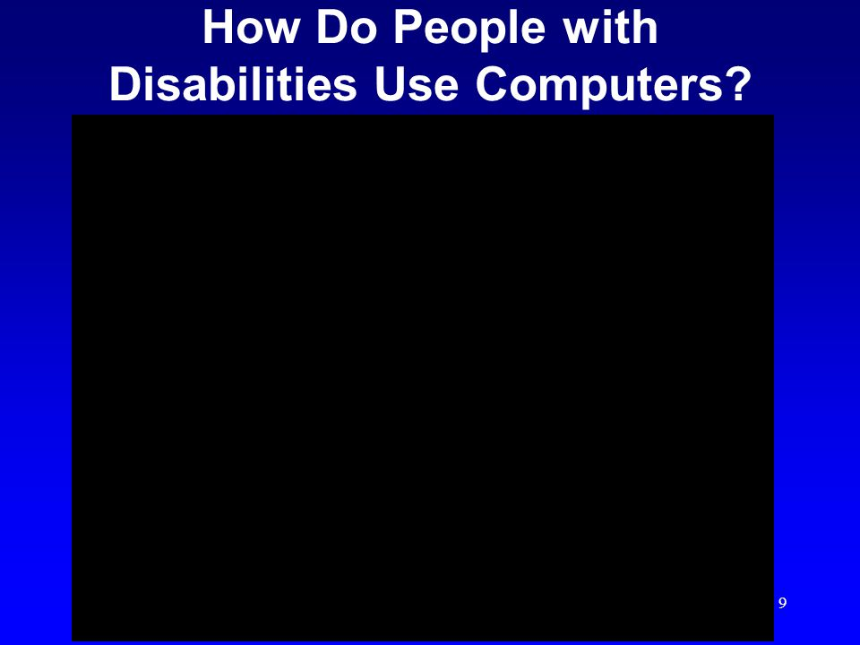 9 How Do People with Disabilities Use Computers
