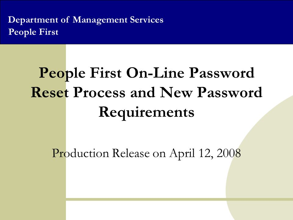 Department of Management Services People First People First On-Line Password Reset Process and New Password Requirements Production Release on April 12, 2008
