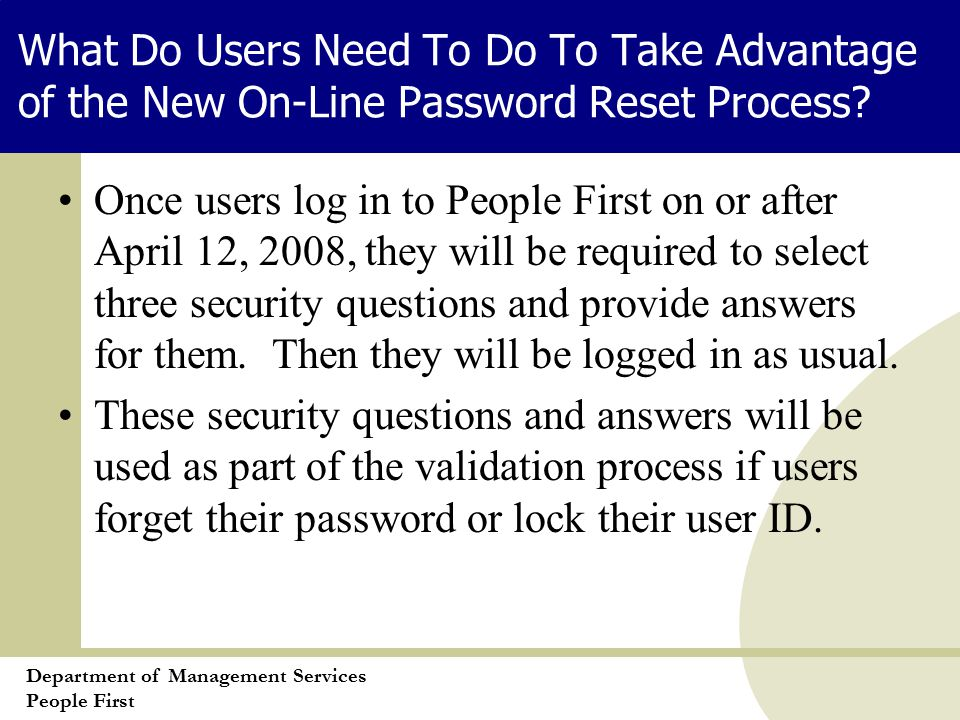 Department of Management Services People First What Do Users Need To Do To Take Advantage of the New On-Line Password Reset Process.