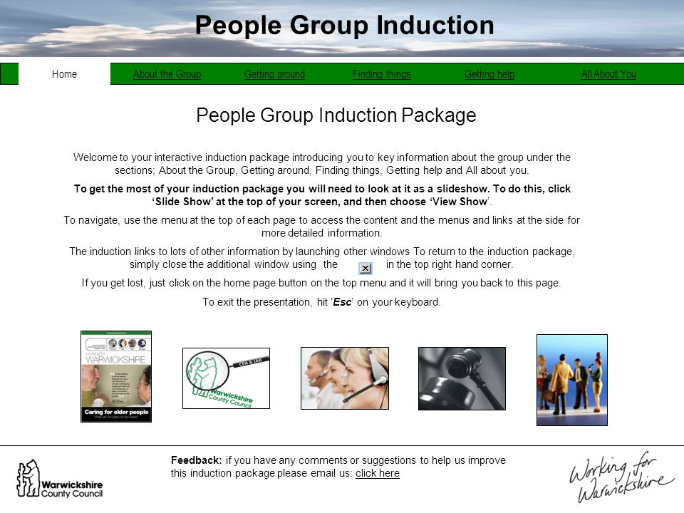 People Group Induction Package About the GroupGetting aroundFinding thingsGetting help Feedback: if you have any comments or suggestions to help us im