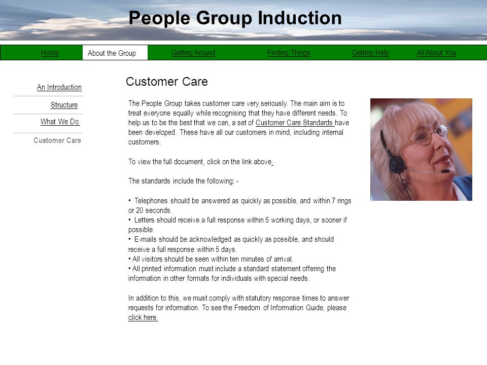 People Group Induction Home About the Group Getting AroundFinding ThingsGetting HelpAll About You Customer Care The People Group takes customer care v