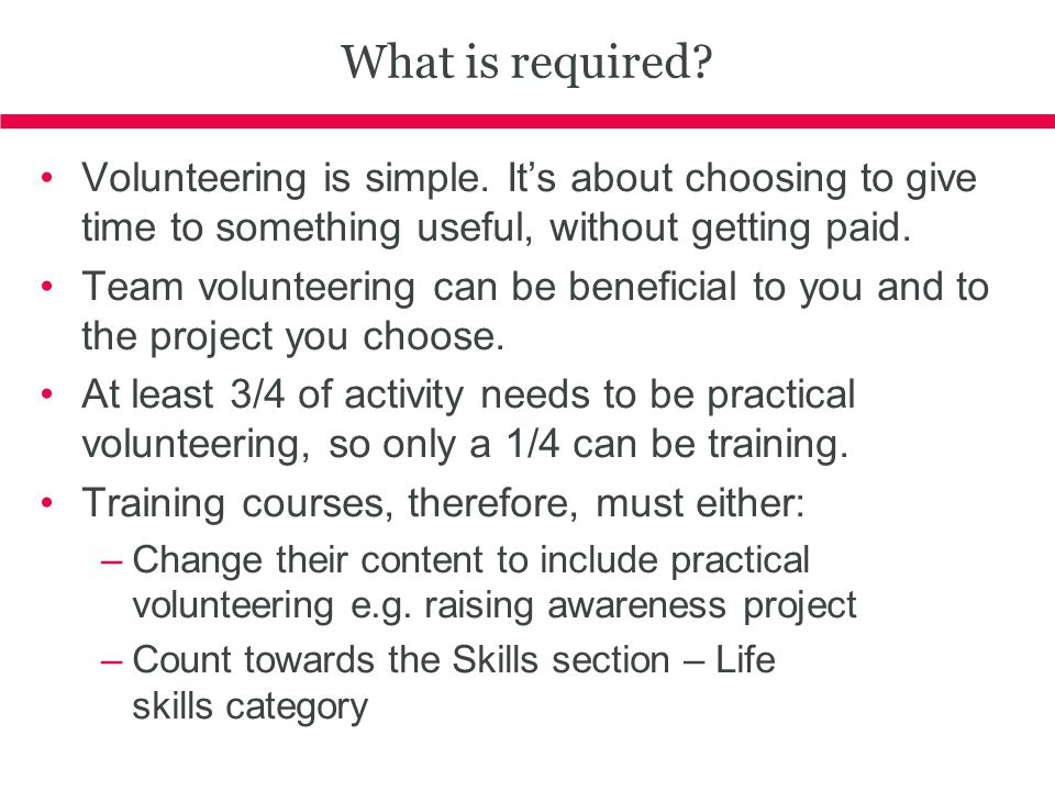 What is required? Volunteering is simple. It's about choosing to give time to something useful, without getting paid. Team volunteering can be benefic