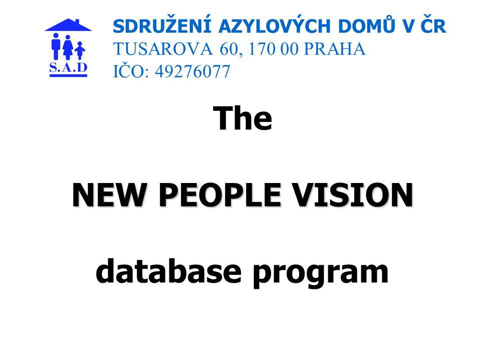SDRUŽENÍ AZYLOVÝCH DOMŮ V ČR TUSAROVA 60, 170 00 PRAHA IČO: 49276077 NEW PEOPLE VISION The NEW PEOPLE VISION database program