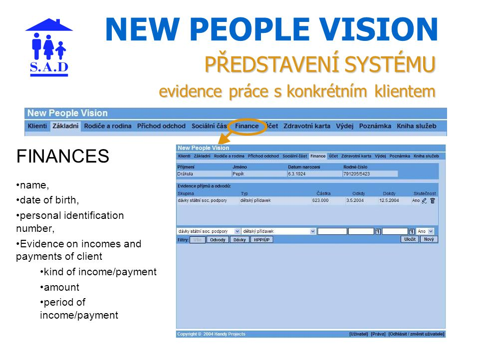 NEW PEOPLE VISION PŘEDSTAVENÍ SYSTÉMU evidence práce s konkrétním klientem FINANCES name, date of birth, personal identification number, Evidence on incomes and payments of client kind of income/payment amount period of income/payment