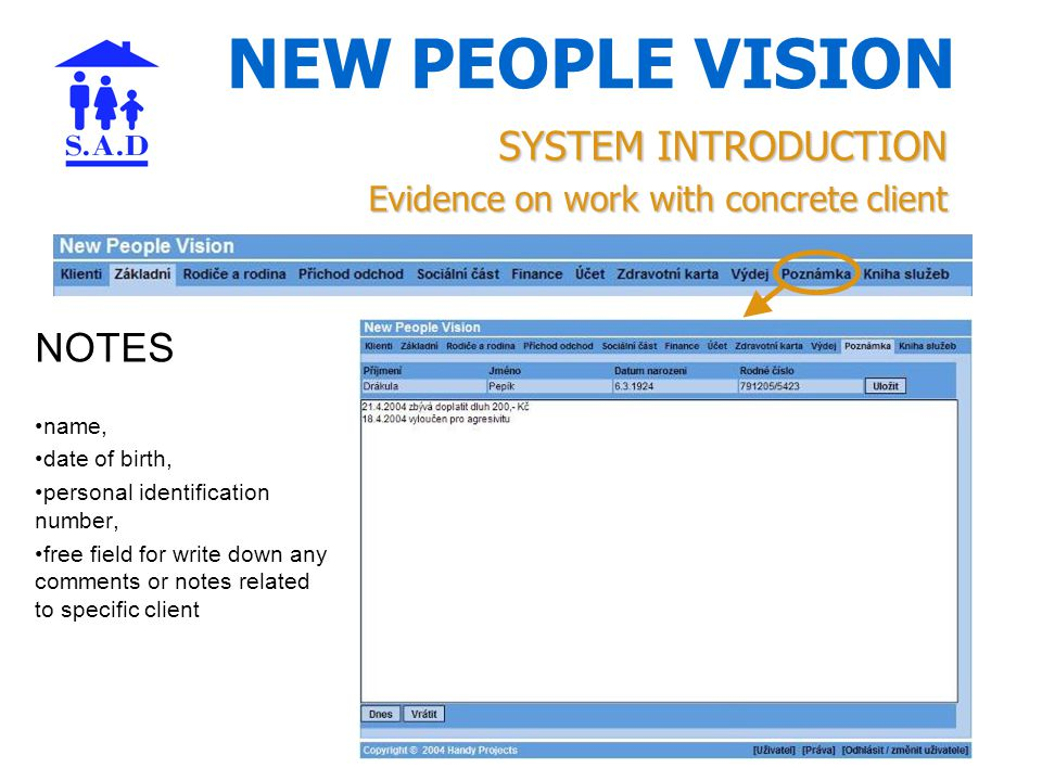 NEW PEOPLE VISION SYSTEM INTRODUCTION Evidence on work with concrete client NOTES name, date of birth, personal identification number, free field for write down any comments or notes related to specific client