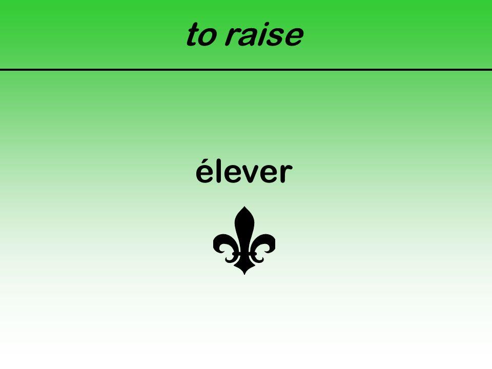 to raise élever