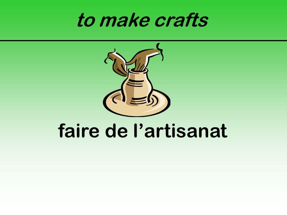 to make crafts faire de l'artisanat