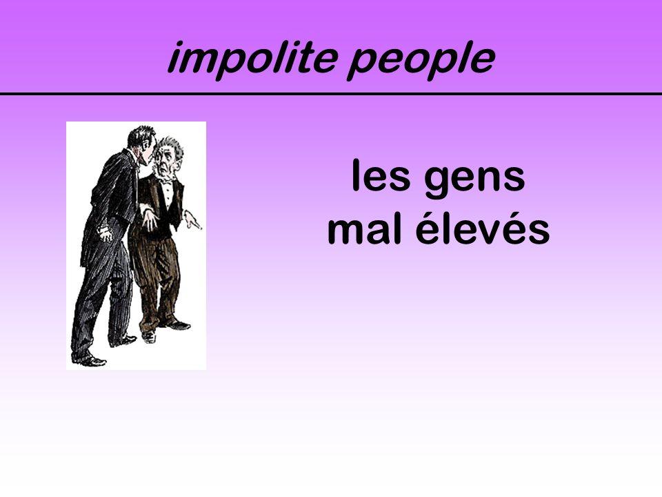 impolite people les gens mal élevés