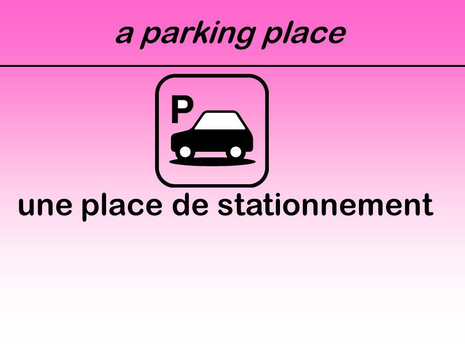 a parking place une place de stationnement