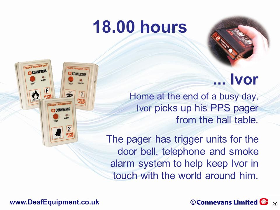 18.00 hours... Ivor Home at the end of a busy day, Ivor picks up his PPS pager from the hall table. The pager has trigger units for the door bell, tel