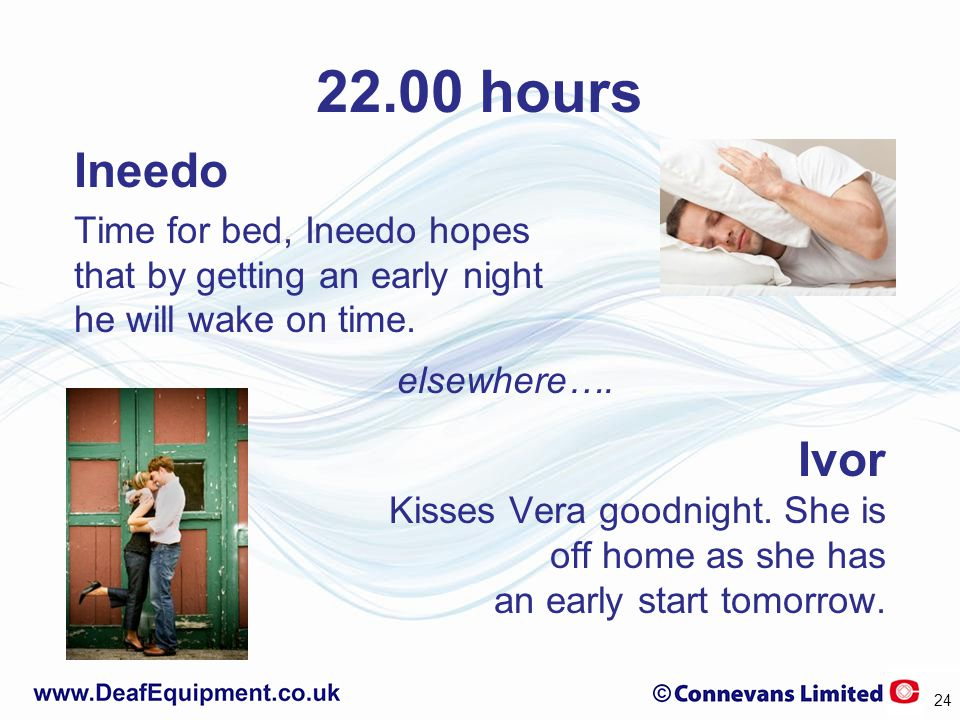 22.00 hours Ineedo Time for bed, Ineedo hopes that by getting an early night he will wake on time.
