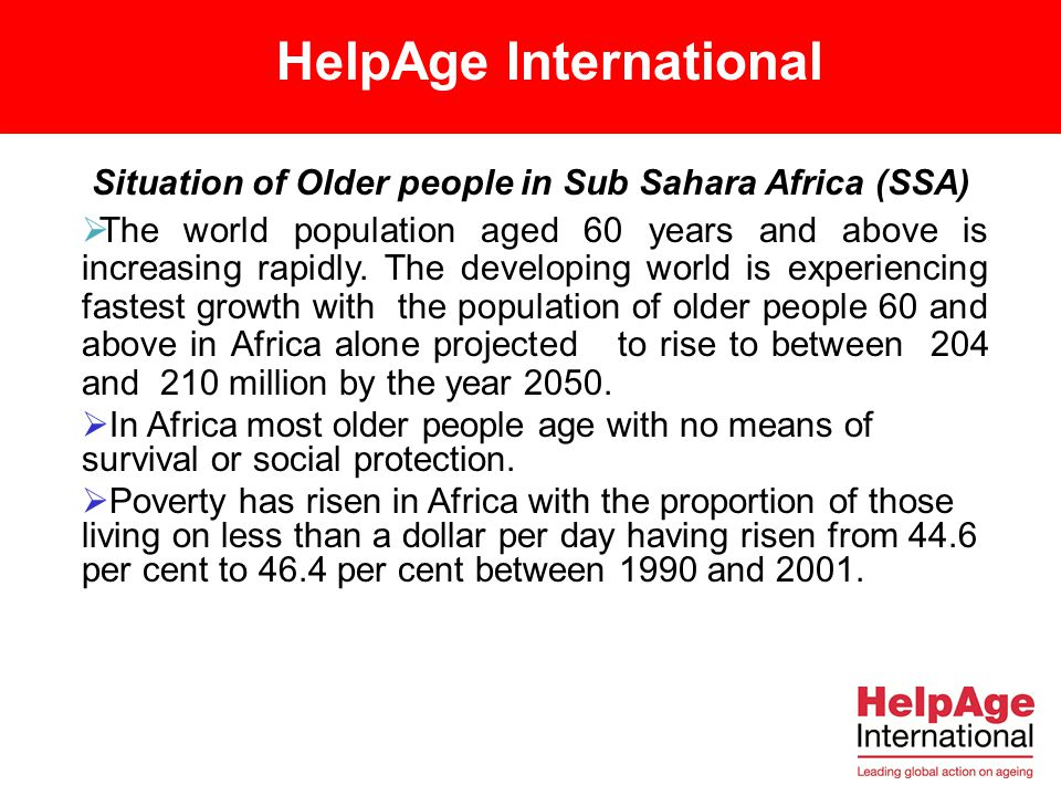 1.Situation of older people in Subsaharan Africa 2.Impact of HIV/AIDS on older people 3.Intervention by Helpage International on HIV/AIDS 4.Recommendations