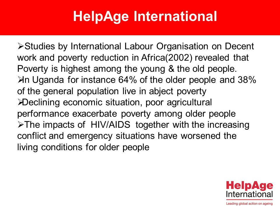 HelpAge International Situation of Older people in Sub Sahara Africa (SSA)  The world population aged 60 years and above is increasing rapidly. The d