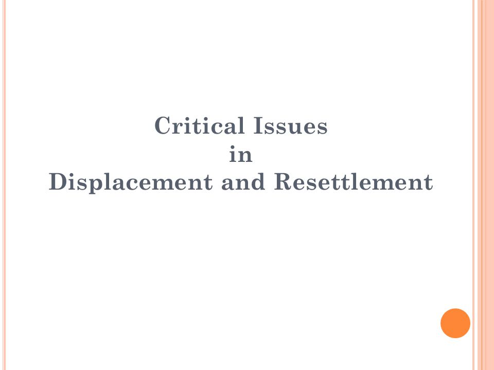 Critical Issues in Displacement and Resettlement