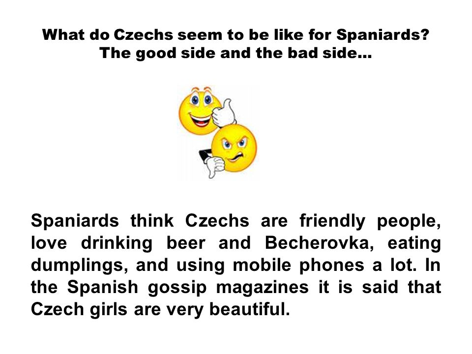 What do Czechs seem to be like for Spaniards? The good side and the bad side... Spaniards think Czechs are friendly people, love drinking beer and Bec