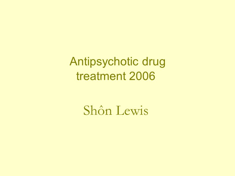 Antipsychotic drug treatment 2006 Shôn Lewis