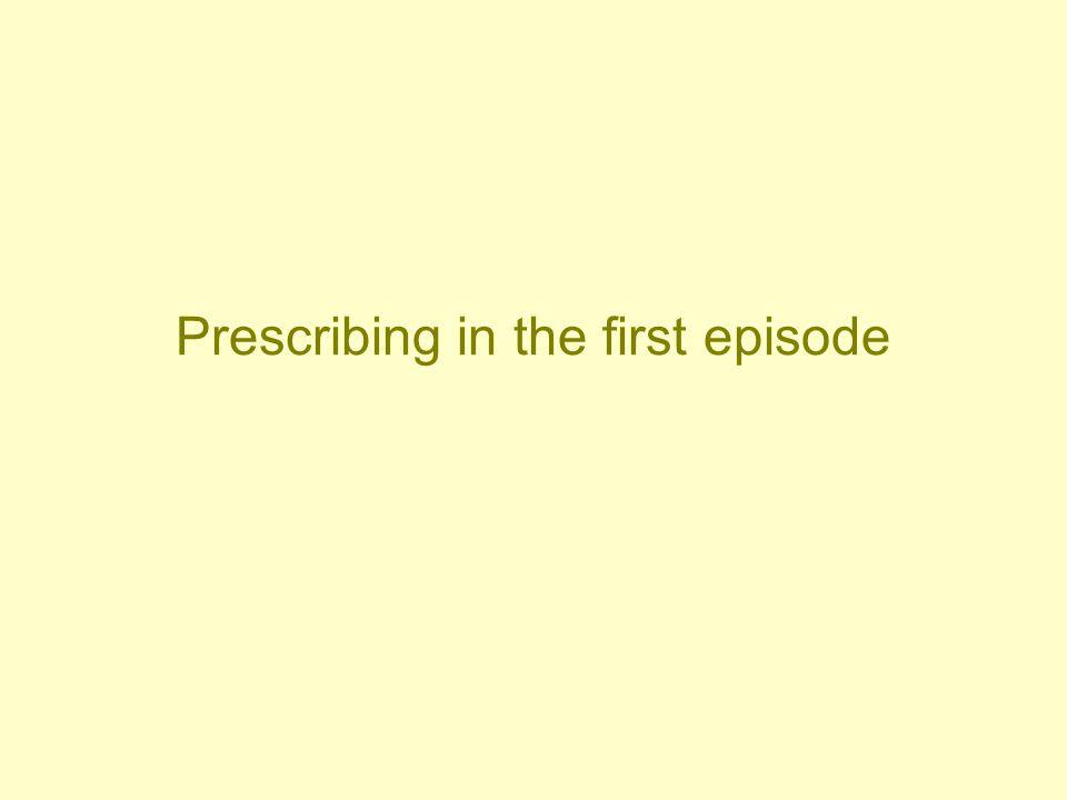 Prescribing in the first episode