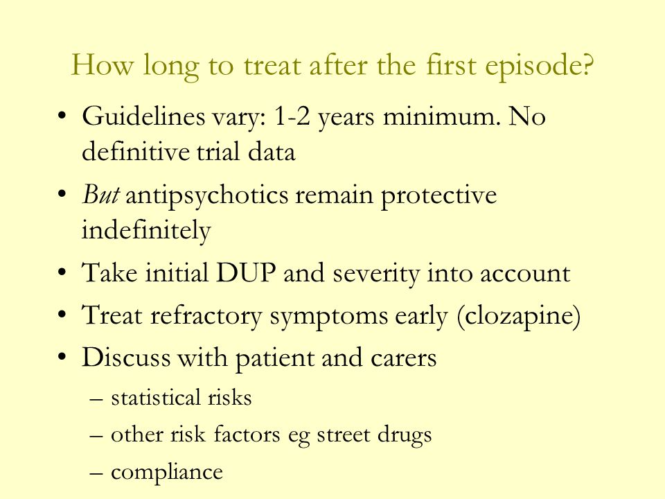 How long to treat after the first episode. Guidelines vary: 1-2 years minimum.