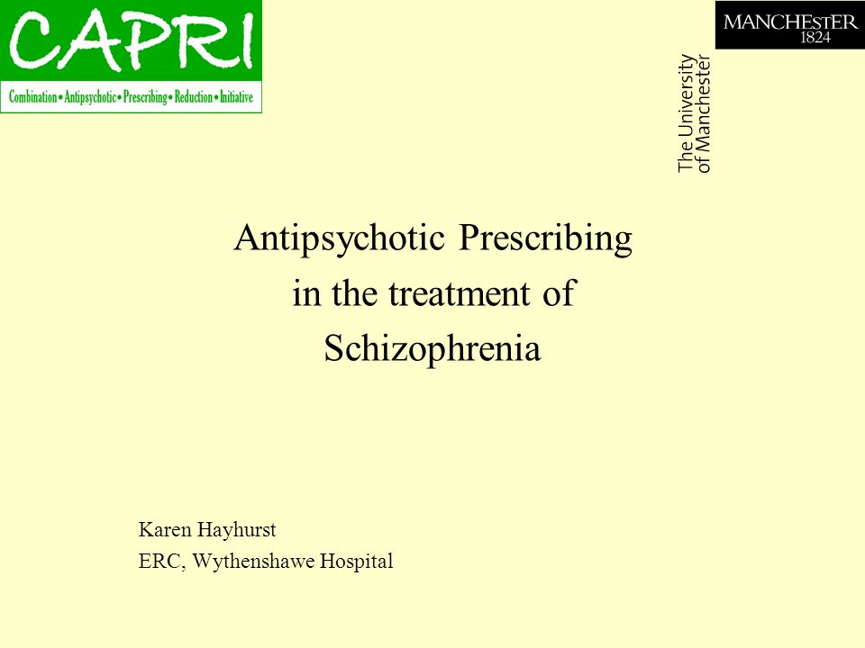 Antipsychotic Prescribing in the treatment of Schizophrenia Karen Hayhurst ERC, Wythenshawe Hospital