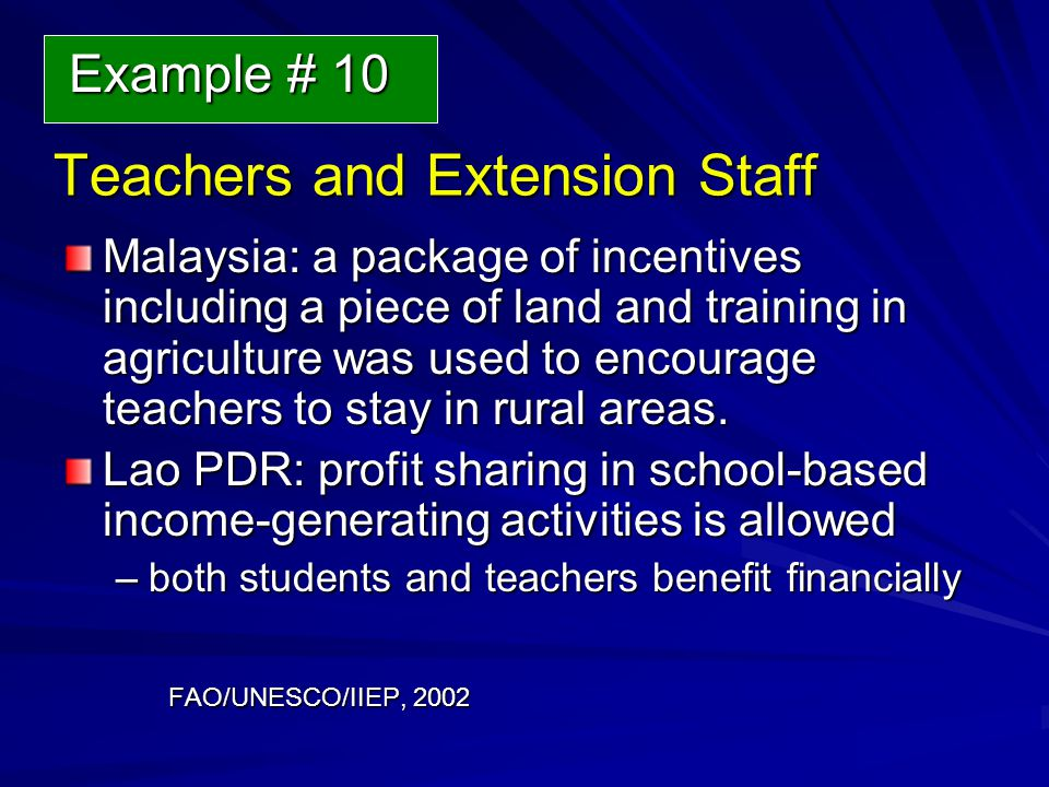 Teachers and Extension Staff Teachers and Extension Staff Malaysia: a package of incentives including a piece of land and training in agriculture was used to encourage teachers to stay in rural areas.