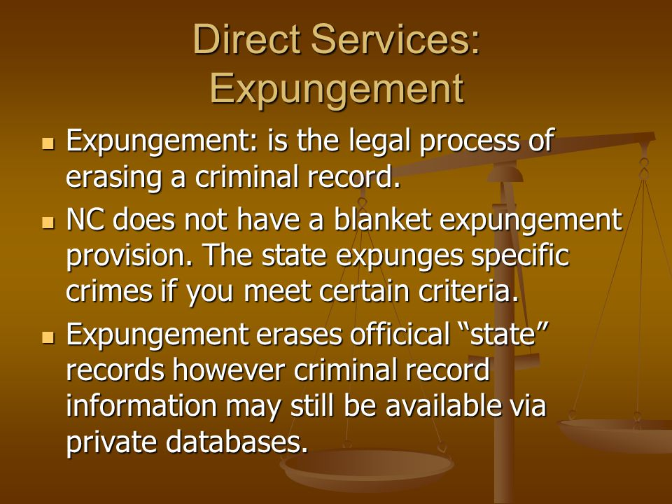 Direct Services: Expungement Expungement: is the legal process of erasing a criminal record. Expungement: is the legal process of erasing a criminal r