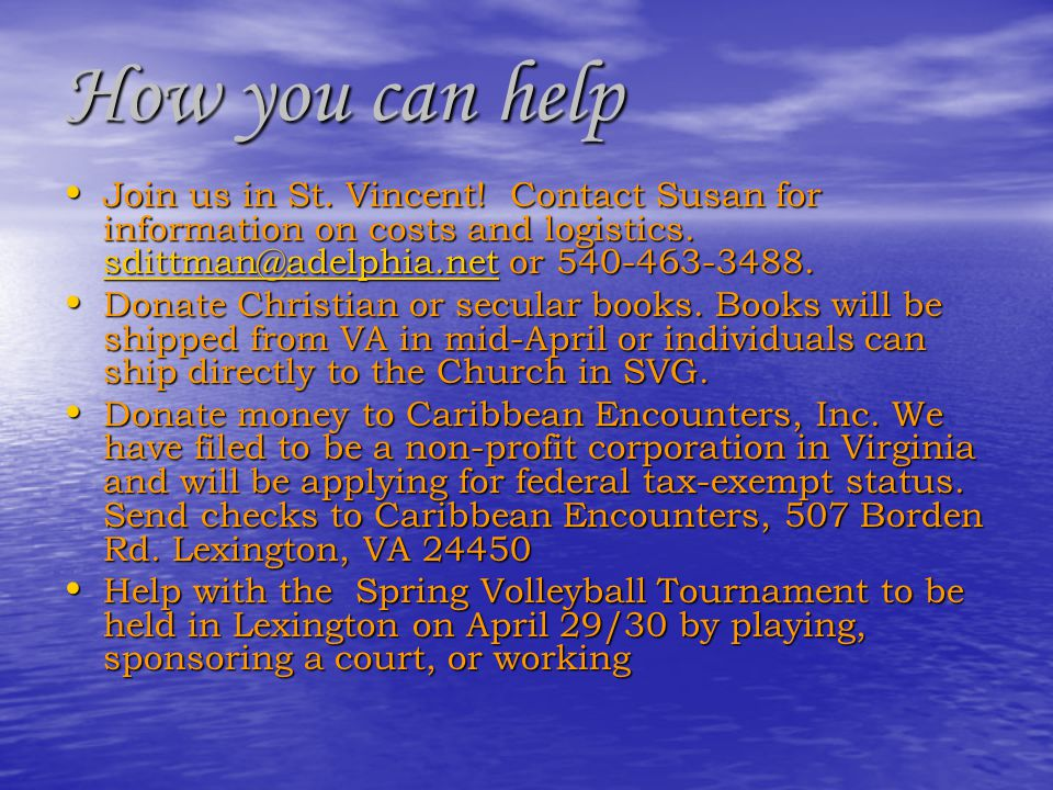 How you can help Join us in St. Vincent! Contact Susan for information on costs and logistics. sdittman@adelphia.net or 540-463-3488. Join us in St. V