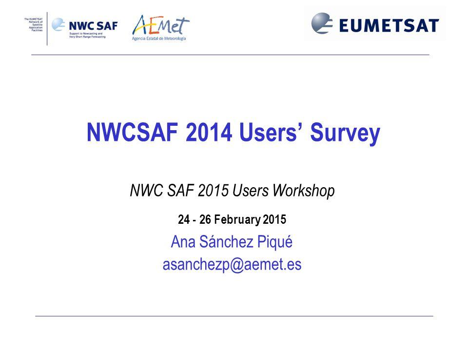NWCSAF 2014 Users' Survey NWC SAF 2015 Users Workshop 24 - 26 February 2015 Ana Sánchez Piqué asanchezp@aemet.es