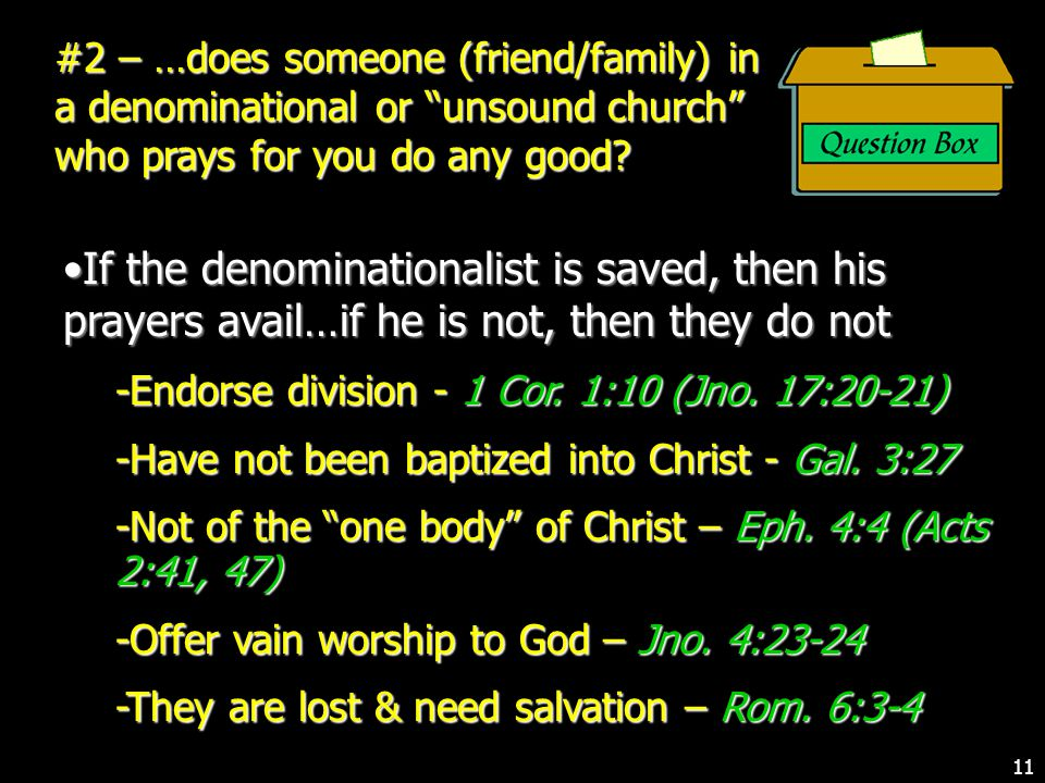 #2 – …does someone (friend/family) in a denominational or unsound church who prays for you do any good.