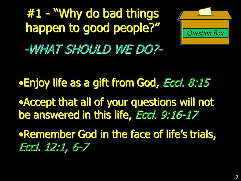 #1 - Why do bad things happen to good people? -WHAT SHOULD WE DO?- Enjoy life as a gift from God, Eccl.