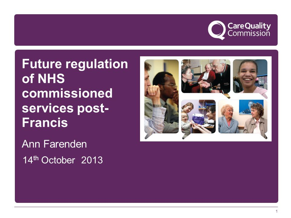 1 Future regulation of NHS commissioned services post- Francis Ann Farenden 14 th October 2013