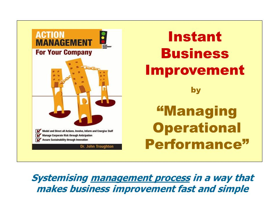 """Instant Business Improvement """"Managing Operational Performance"""" by Systemising management process in a way that makes business improvement fast and si"""