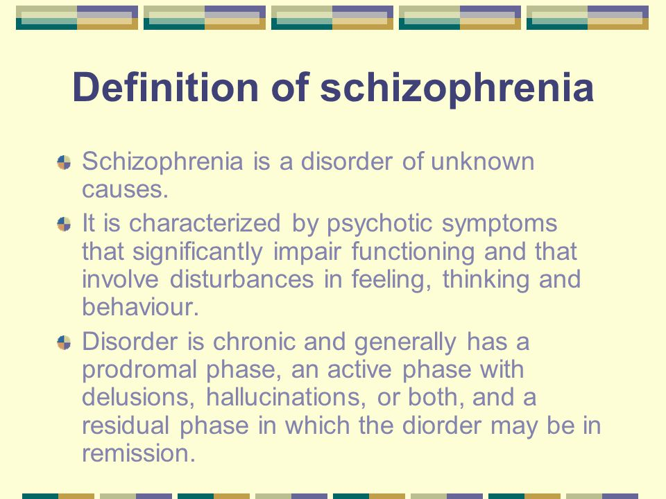 Definition of schizophrenia Schizophrenia is a disorder of unknown causes.