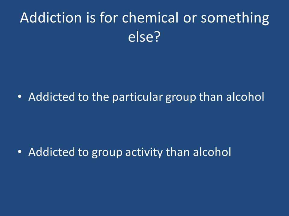 Addiction is for chemical or something else.