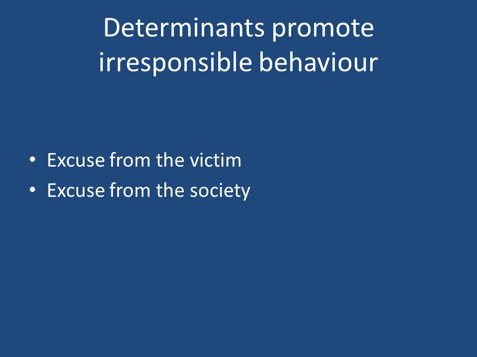 Determinants promote irresponsible behaviour Excuse from the victim Excuse from the society