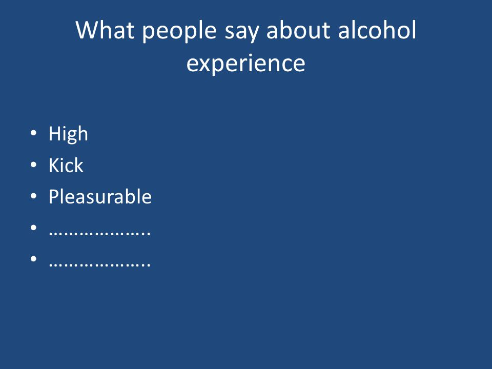 What people say about alcohol experience High Kick Pleasurable ………………..