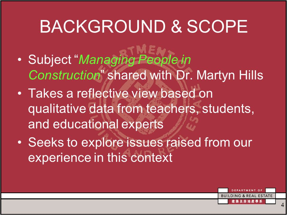 4 BACKGROUND & SCOPE Subject Managing People in Construction shared with Dr.