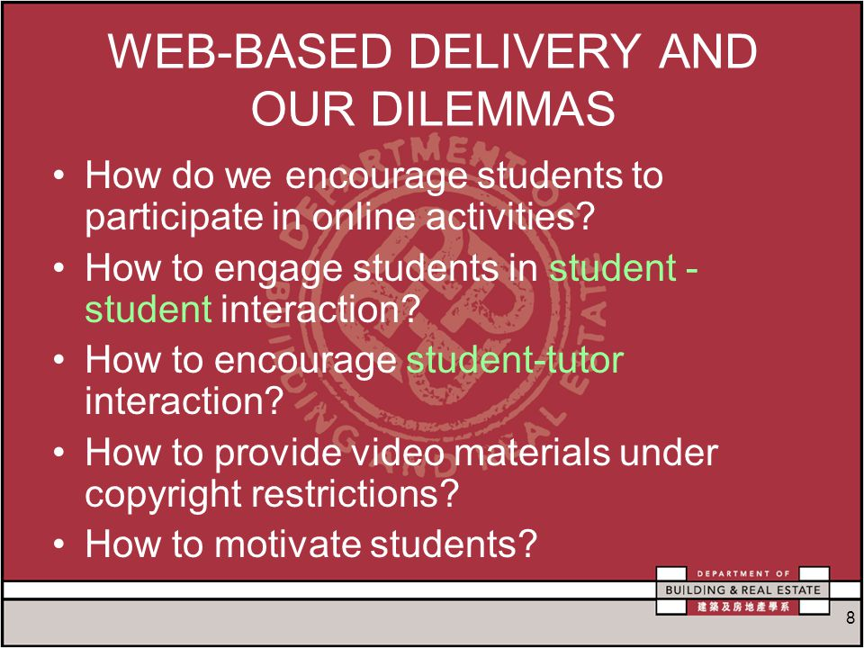 8 WEB-BASED DELIVERY AND OUR DILEMMAS How do we encourage students to participate in online activities.