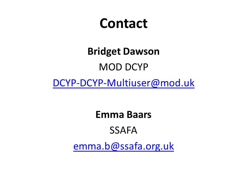 Contact Bridget Dawson MOD DCYP DCYP-DCYP-Multiuser@mod.uk Emma Baars SSAFA emma.b@ssafa.org.uk