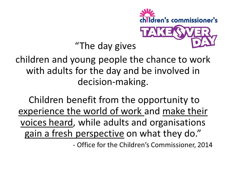 The day gives children and young people the chance to work with adults for the day and be involved in decision-making.