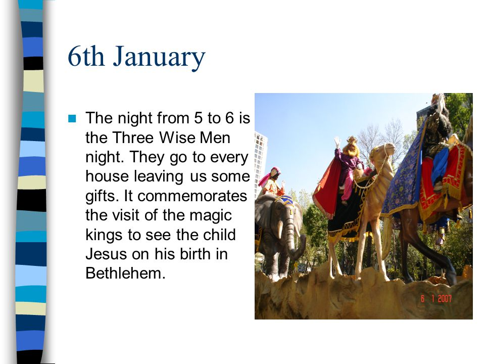 6th January The night from 5 to 6 is the Three Wise Men night.
