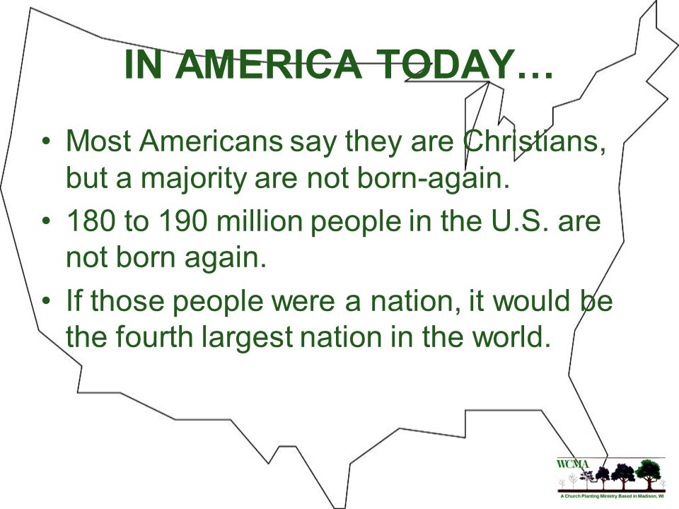 IN AMERICA TODAY… There are 324,000 Protestant & 20,000 Roman Catholic congregations in the U.S.