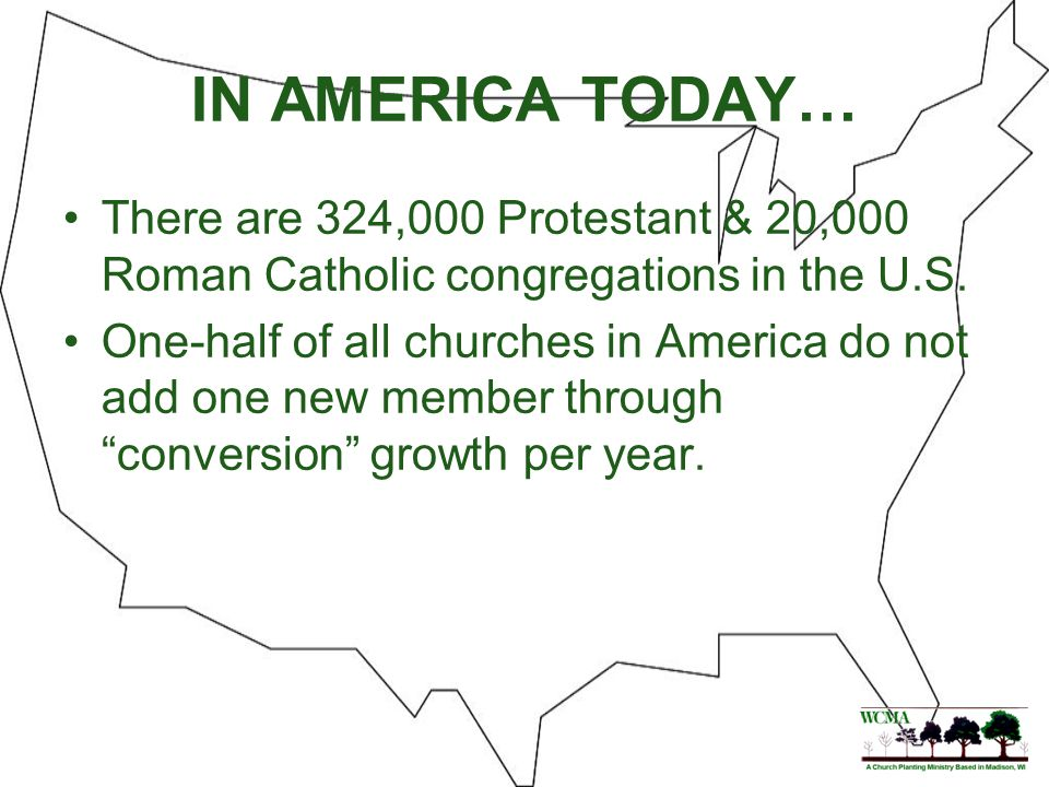 IN AMERICA TODAY… About 1/3 of the adult population are unchurched – 95 to 100 million people.
