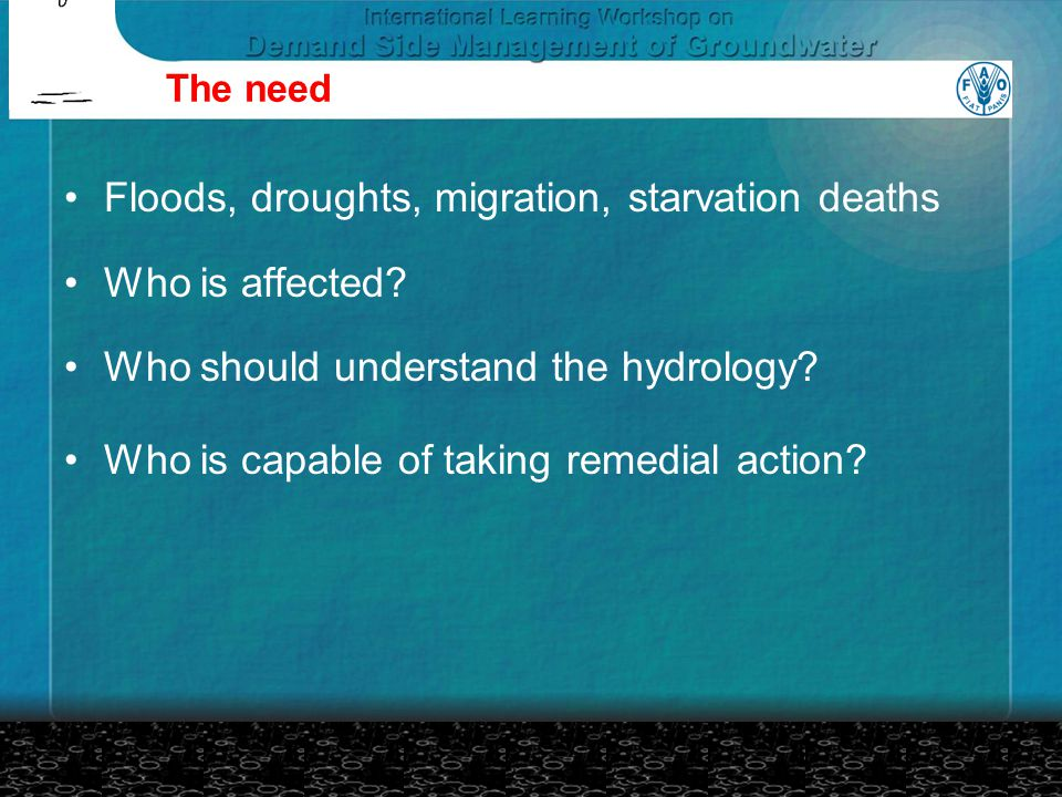 The need Floods, droughts, migration, starvation deaths Who is affected.