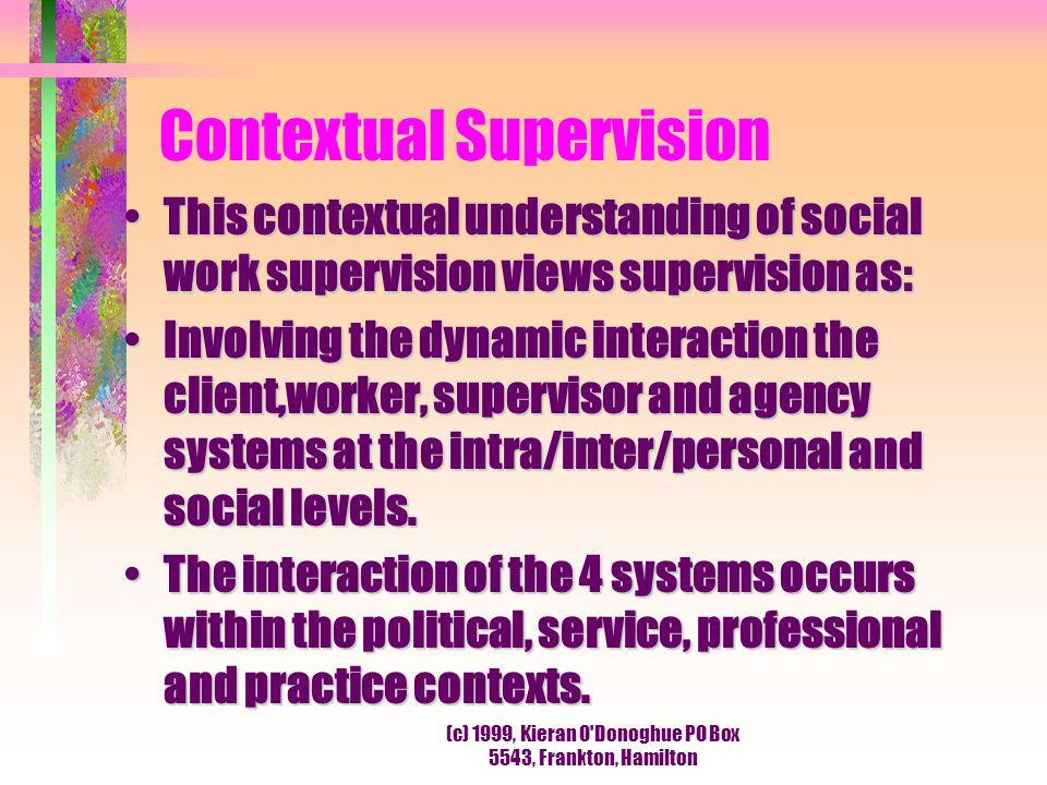 Contextual Supervision This contextual understanding of social work supervision views supervision as:This contextual understanding of social work supe