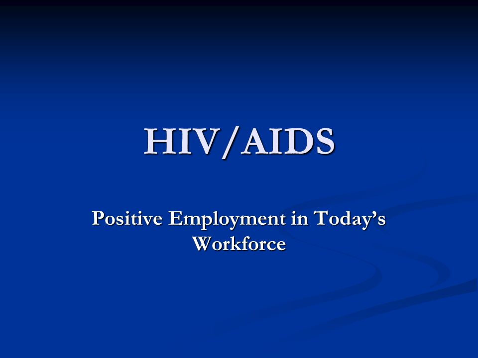 HIV/AIDS Positive Employment in Today's Workforce