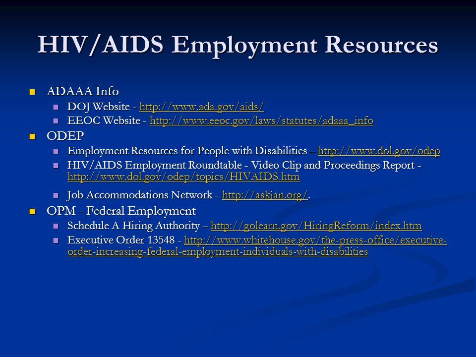 HIV/AIDS Employment Resources ADAAA Info ADAAA Info DOJ Website - http://www.ada.gov/aids/ DOJ Website - http://www.ada.gov/aids/http://www.ada.gov/ai