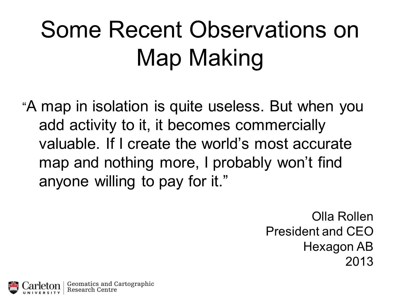 """Some Recent Observations on Map Making """" A map in isolation is quite useless. But when you add activity to it, it becomes commercially valuable. If I"""