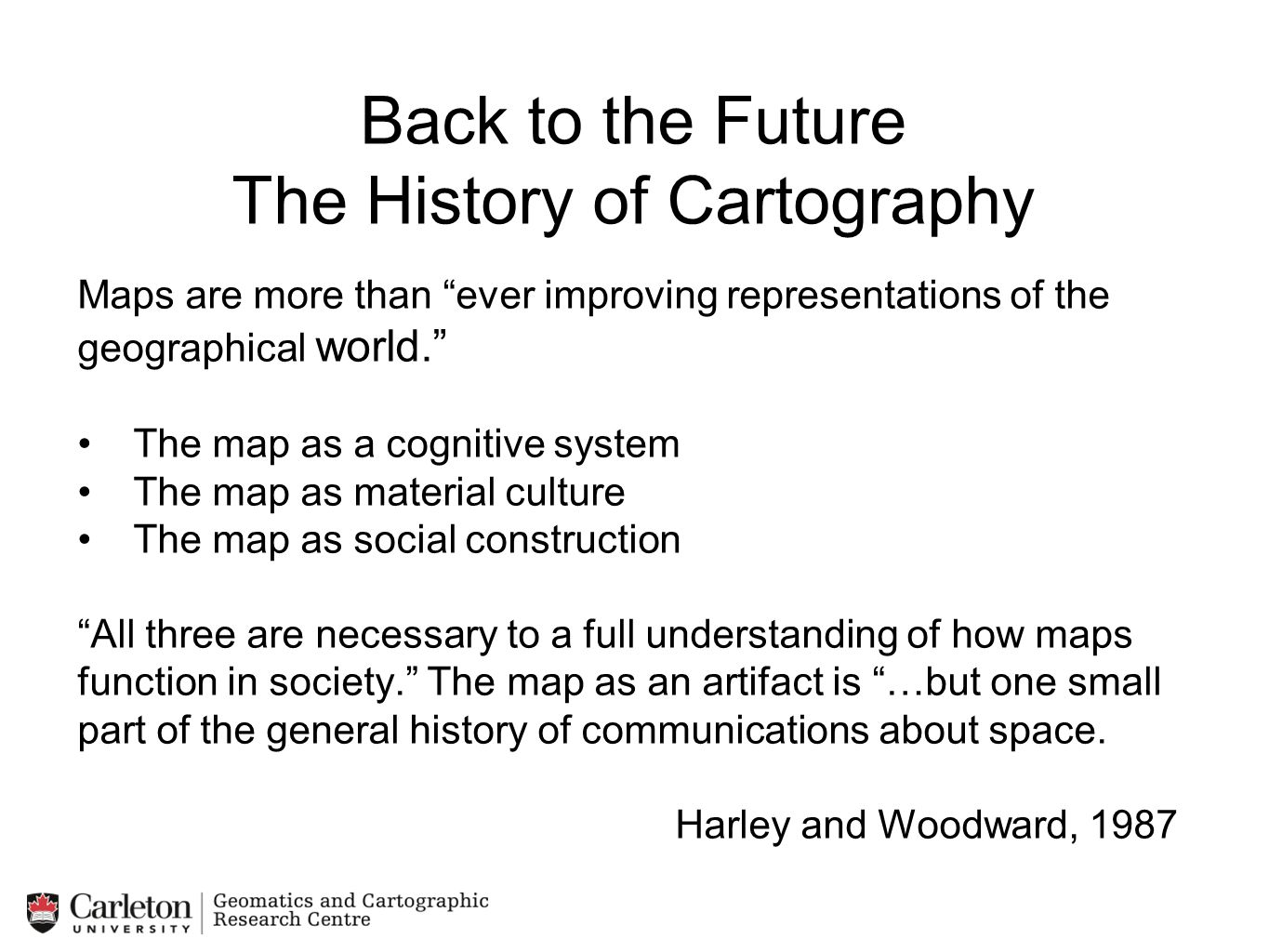 """Back to the Future The History of Cartography Maps are more than """"ever improving representations of the geographical world."""" The map as a cognitive sy"""