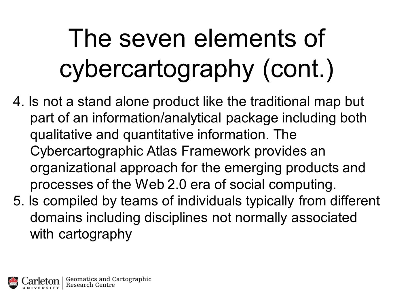 The seven elements of cybercartography (cont.) 4. Is not a stand alone product like the traditional map but part of an information/analytical package
